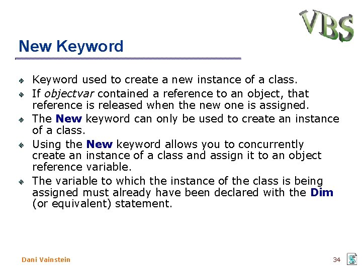 New Keyword used to create a new instance of a class. If objectvar contained