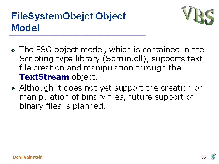 File. System. Obejct Object Model The FSO object model, which is contained in the