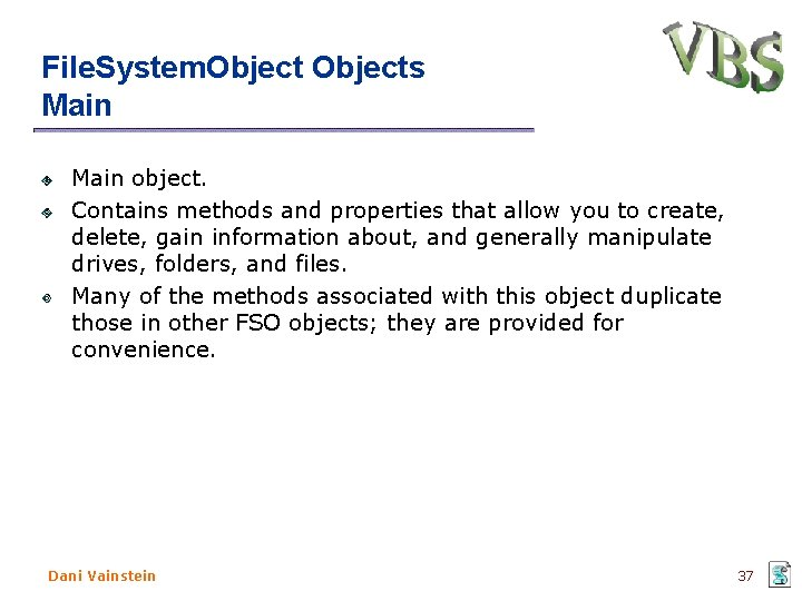 File. System. Objects Main object. Contains methods and properties that allow you to create,