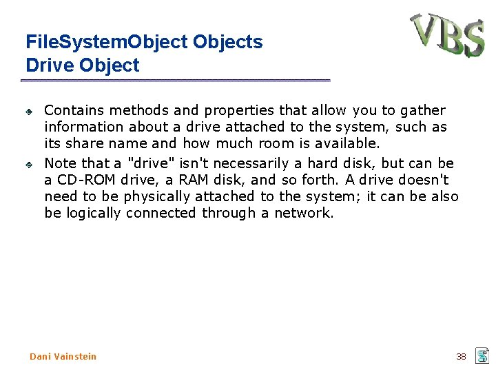 File. System. Objects Drive Object Contains methods and properties that allow you to gather