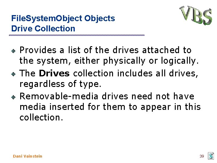 File. System. Objects Drive Collection Provides a list of the drives attached to the