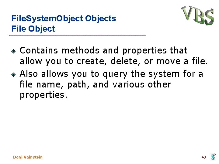 File. System. Objects File Object Contains methods and properties that allow you to create,