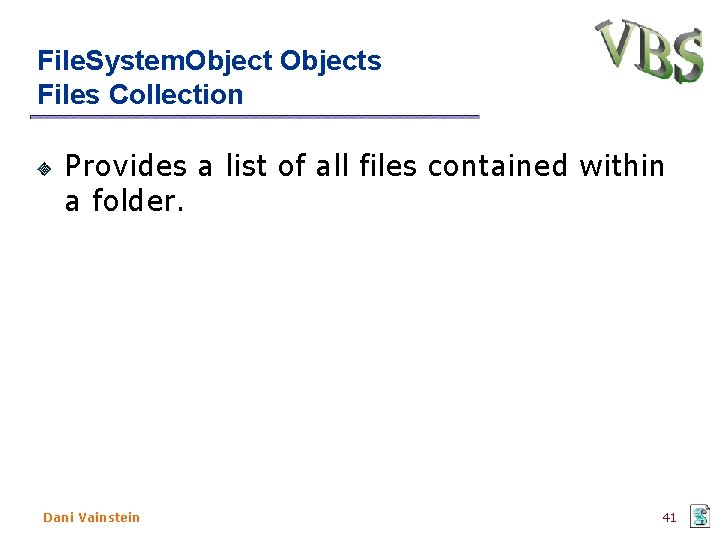 File. System. Objects Files Collection Provides a list of all files contained within a