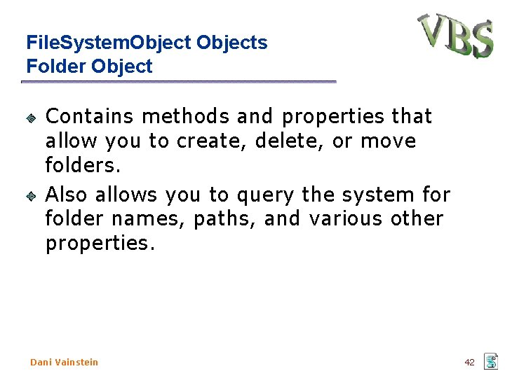 File. System. Objects Folder Object Contains methods and properties that allow you to create,