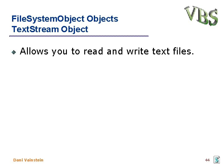 File. System. Objects Text. Stream Object Allows you to read and write text files.
