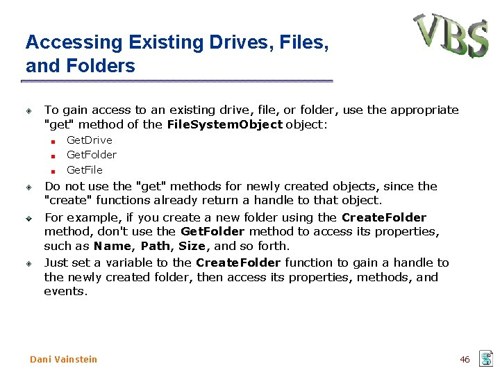 Accessing Existing Drives, Files, and Folders To gain access to an existing drive, file,