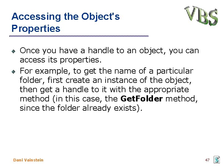 Accessing the Object's Properties Once you have a handle to an object, you can