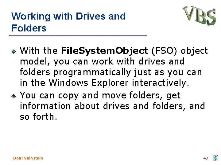 Working with Drives and Folders With the File. System. Object (FSO) object model, you