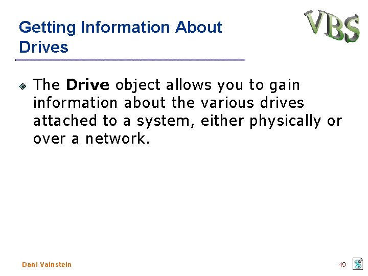 Getting Information About Drives The Drive object allows you to gain information about the