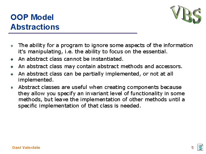 OOP Model Abstractions The ability for a program to ignore some aspects of the
