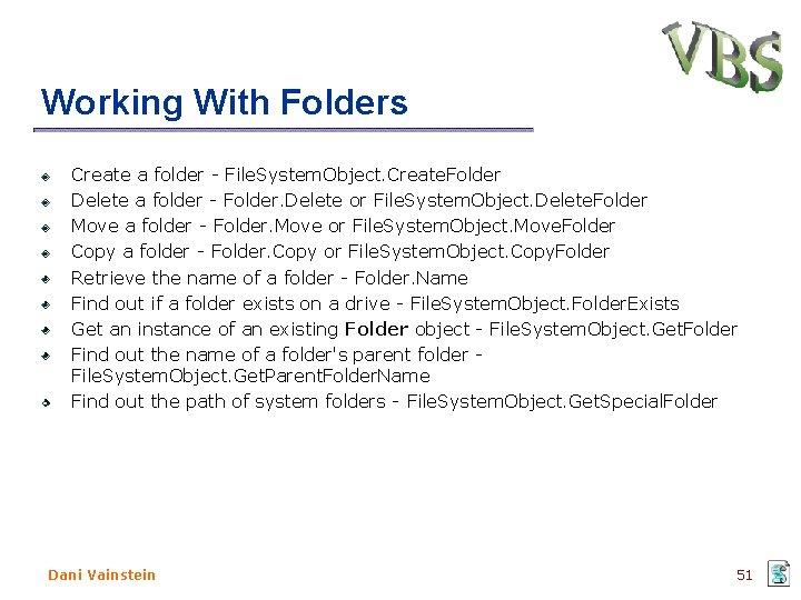 Working With Folders Create a folder - File. System. Object. Create. Folder Delete a