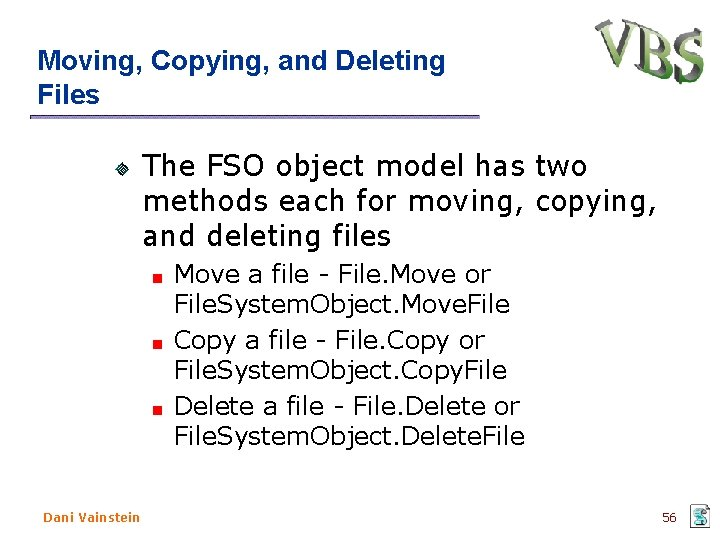 Moving, Copying, and Deleting Files The FSO object model has two methods each for