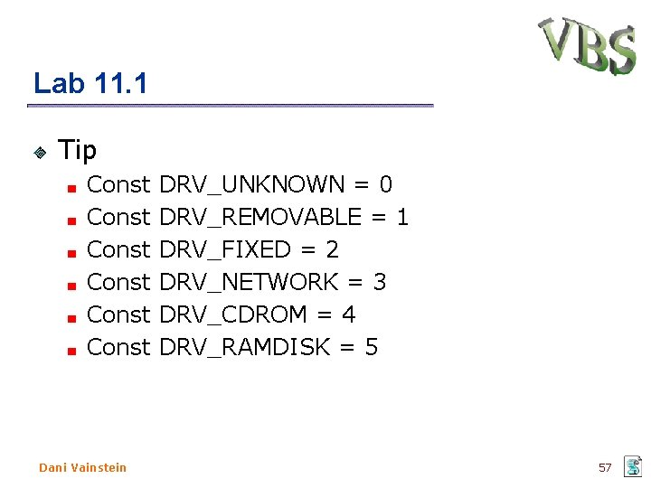 Lab 11. 1 Tip Const DRV_UNKNOWN = 0 Const DRV_REMOVABLE = 1 Const DRV_FIXED