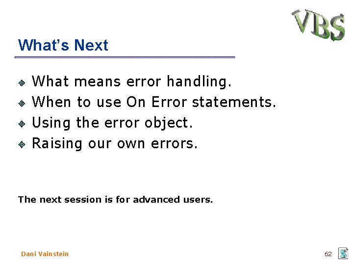 What's Next What means error handling. When to use On Error statements. Using the