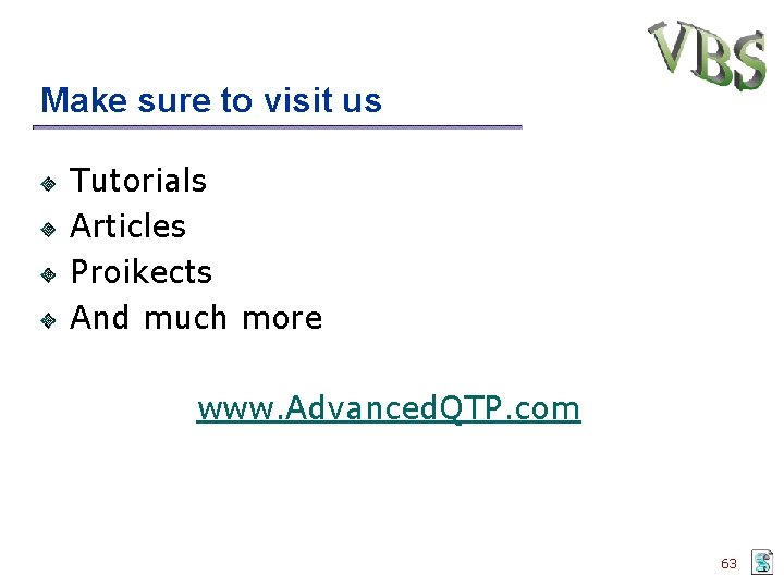 Make sure to visit us Tutorials Articles Proikects And much more www. Advanced. QTP.