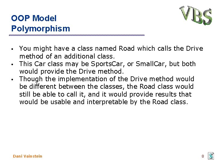 OOP Model Polymorphism • • • You might have a class named Road which