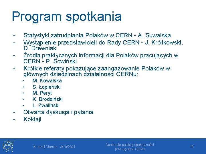 Program spotkania • • Statystyki zatrudniania Polaków w CERN - A. Suwalska Wystąpienie przedstawicieli