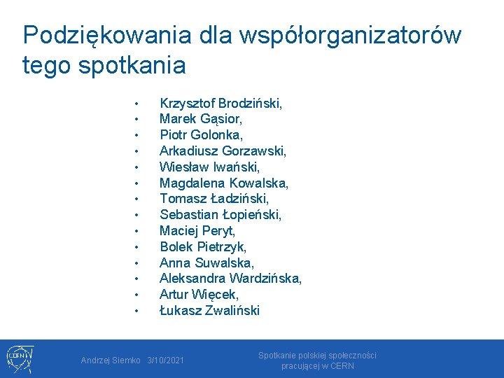 Podziękowania dla współorganizatorów tego spotkania • • • • Krzysztof Brodziński, Marek Gąsior, Piotr