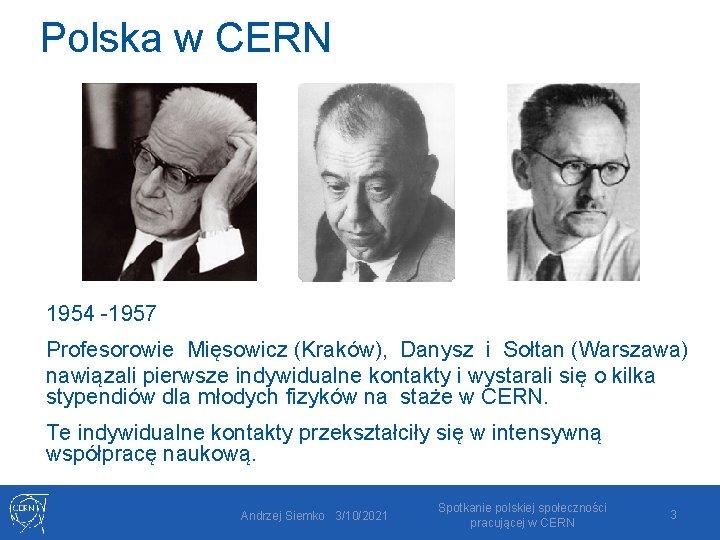 Polska w CERN 1954 -1957 Profesorowie Mięsowicz (Kraków), Danysz i Sołtan (Warszawa) nawiązali pierwsze
