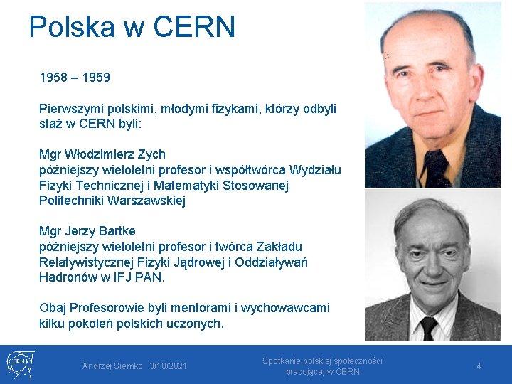 Polska w CERN 1958 – 1959 Pierwszymi polskimi, młodymi fizykami, którzy odbyli staż w