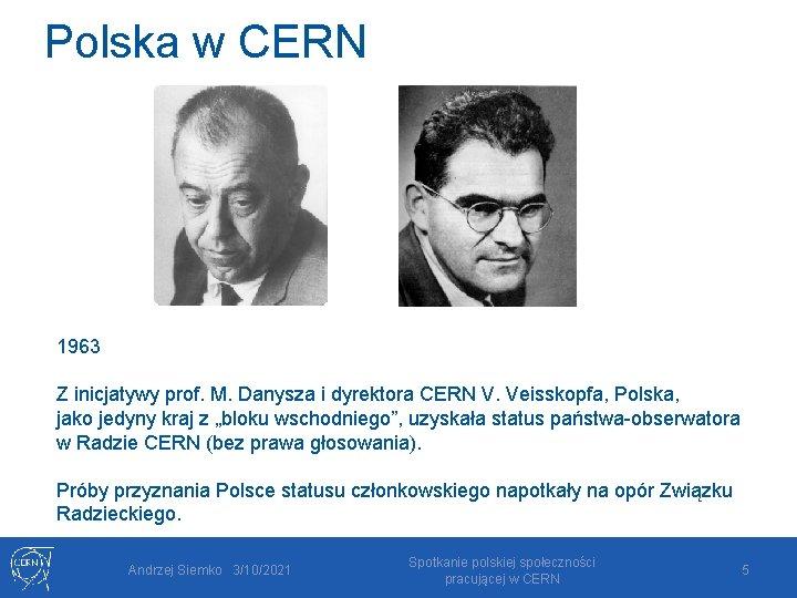 Polska w CERN 1963 Z inicjatywy prof. M. Danysza i dyrektora CERN V. Veisskopfa,