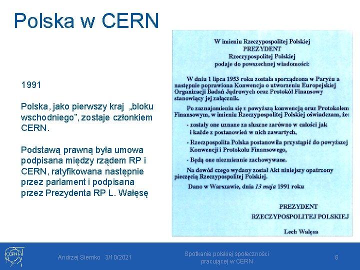 """Polska w CERN 1991 Polska, jako pierwszy kraj """"bloku wschodniego"""", zostaje członkiem CERN. Podstawą"""