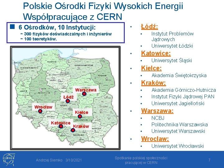 Polskie Ośrodki Fizyki Wysokich Energii Współpracujące z CERN n 6 Ośrodków, 10 Instytucji: •