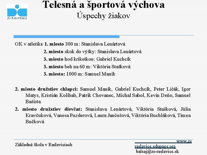 Telesná a športová výchova Úspechy žiakov OK v atletike 1. miesto 300 m: Stanislava