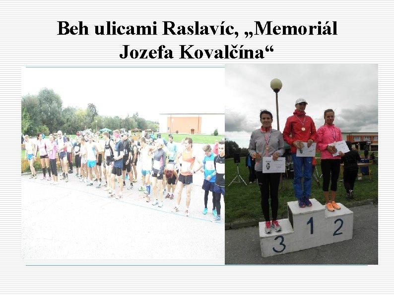 "Beh ulicami Raslavíc, ""Memoriál Jozefa Kovalčína"""