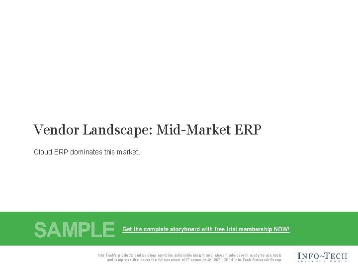 Vendor Landscape: Mid-Market ERP Cloud ERP dominates this market. Vendor Landscape: Mid-Market ERP Info-Tech