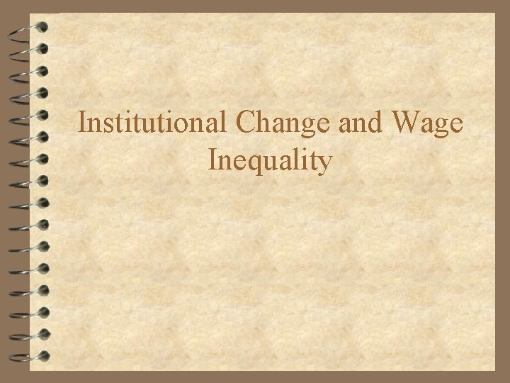 Institutional Change and Wage Inequality