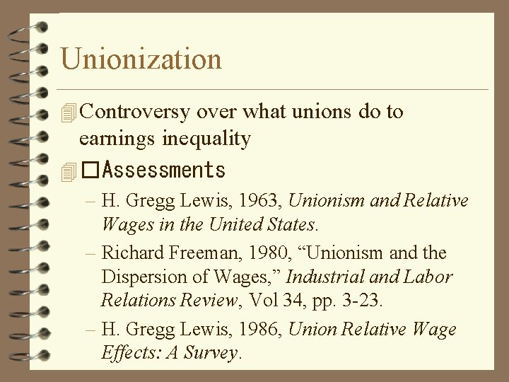 Unionization 4 Controversy over what unions do to earnings inequality 4 �Assessments – H.