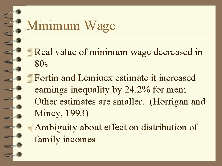 Minimum Wage 4 Real value of minimum wage decreased in 80 s 4 Fortin