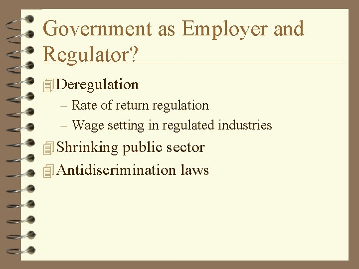Government as Employer and Regulator? 4 Deregulation – Rate of return regulation – Wage