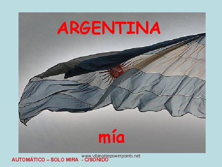 ARGENTINA mía www. vitanoblepowerpoints. net AUTOMÁTICO – SOLO MIRA - C/SONIDO