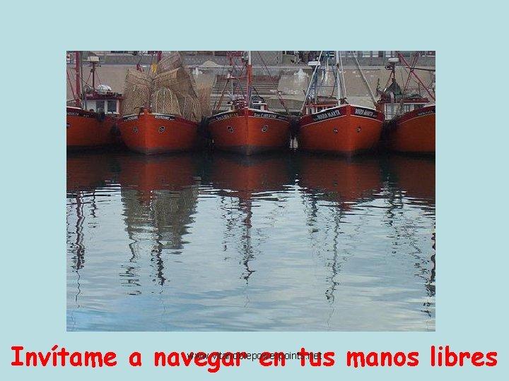 Invítame a navegar en tus manos libres www. vitanoblepowerpoints. net