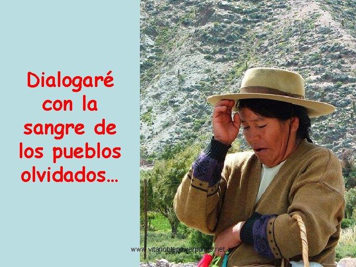 Dialogaré con la sangre de los pueblos olvidados… www. vitanoblepowerpoints. net