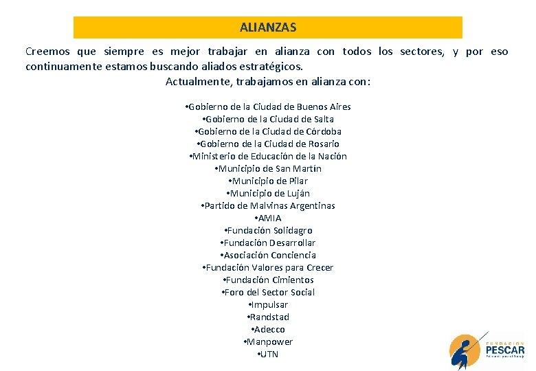 ALIANZAS Creemos que siempre es mejor trabajar en alianza con todos los sectores, y