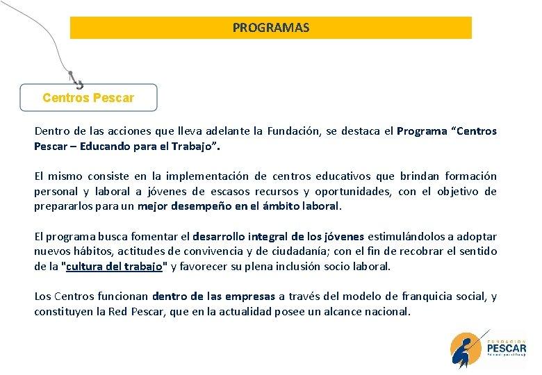 PROGRAMAS Centros Pescar Dentro de las acciones que lleva adelante la Fundación, se destaca