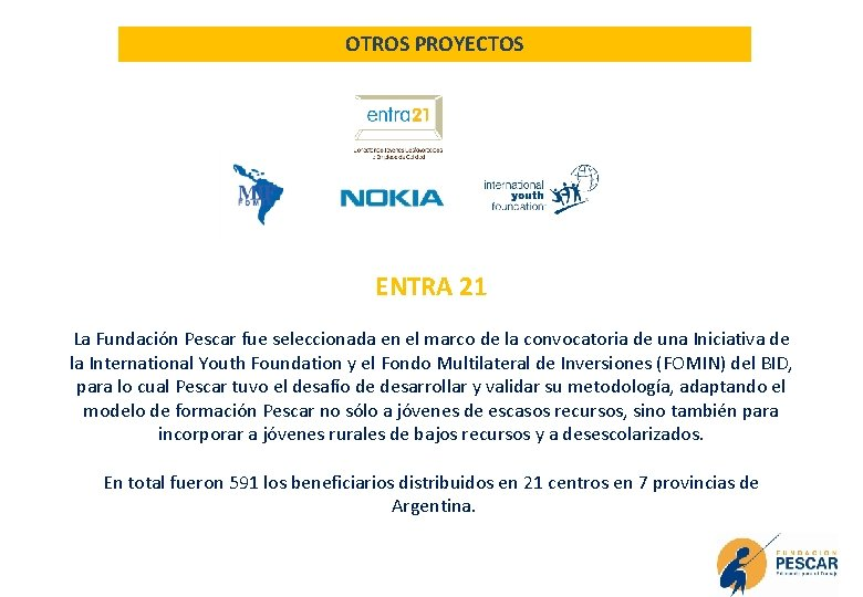 OTROS PROYECTOS ENTRA 21 La Fundación Pescar fue seleccionada en el marco de la
