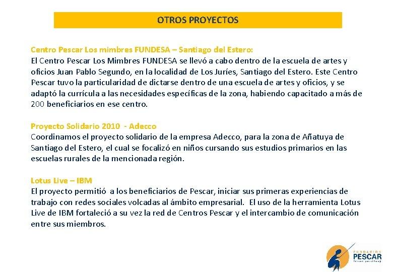 OTROS PROYECTOS Centro Pescar Los mimbres FUNDESA – Santiago del Estero: El Centro Pescar