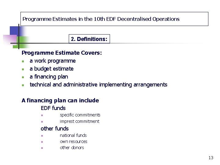 Programme Estimates in the 10 th EDF Decentralised Operations 2. Definitions: Programme Estimate Covers: