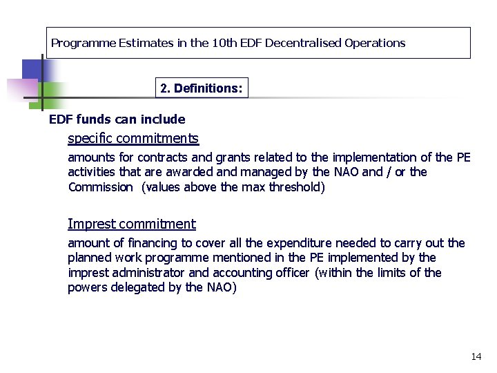 Programme Estimates in the 10 th EDF Decentralised Operations 2. Definitions: EDF funds can