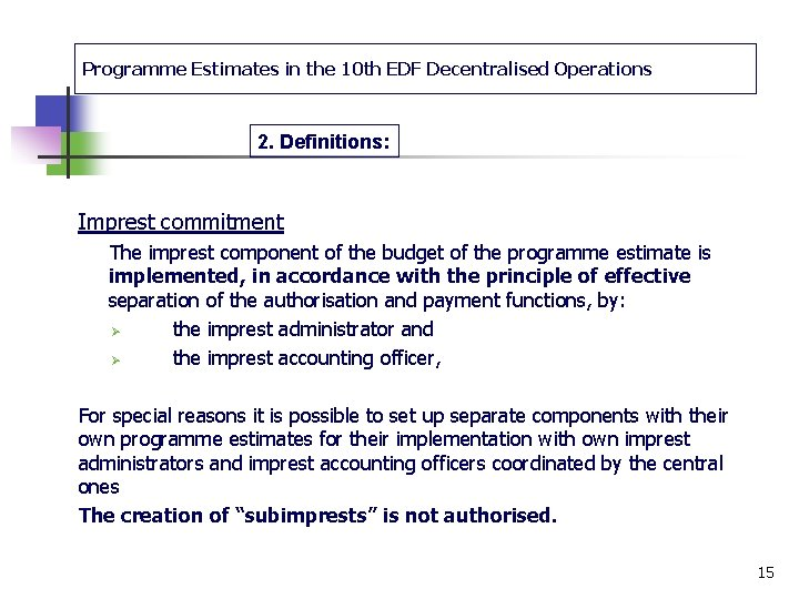 Programme Estimates in the 10 th EDF Decentralised Operations 2. Definitions: Imprest commitment The