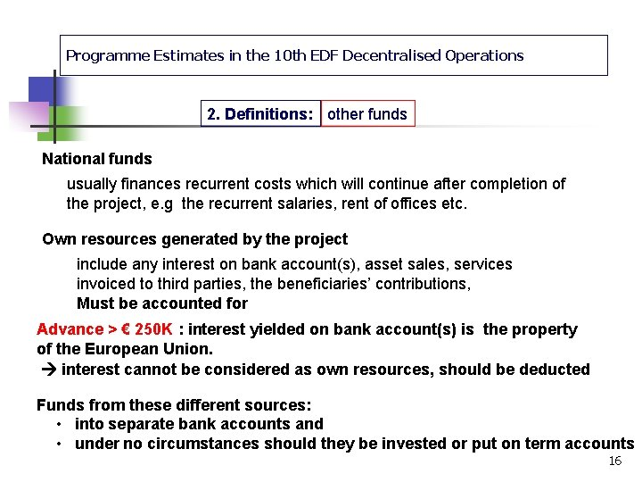 Programme Estimates in the 10 th EDF Decentralised Operations 2. Definitions: other funds National