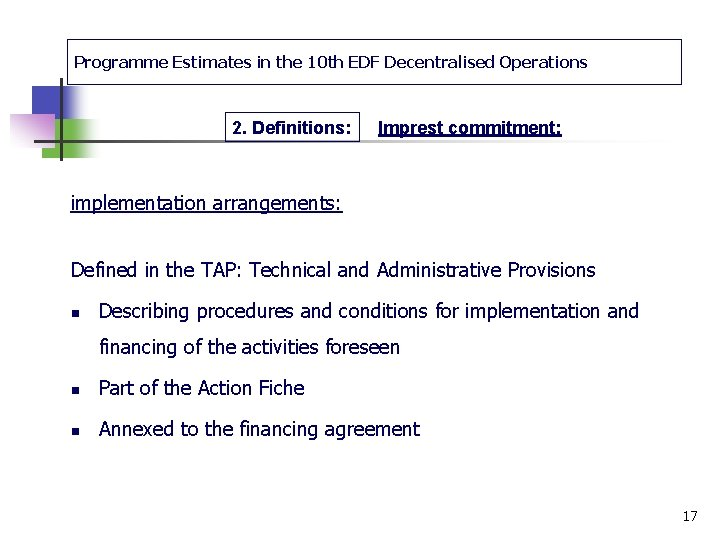 Programme Estimates in the 10 th EDF Decentralised Operations 2. Definitions: Imprest commitment: implementation