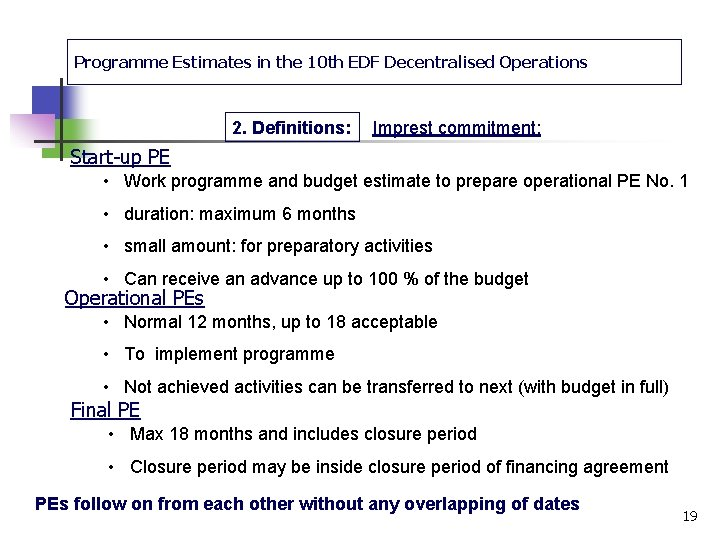Programme Estimates in the 10 th EDF Decentralised Operations 2. Definitions: Imprest commitment: Start-up
