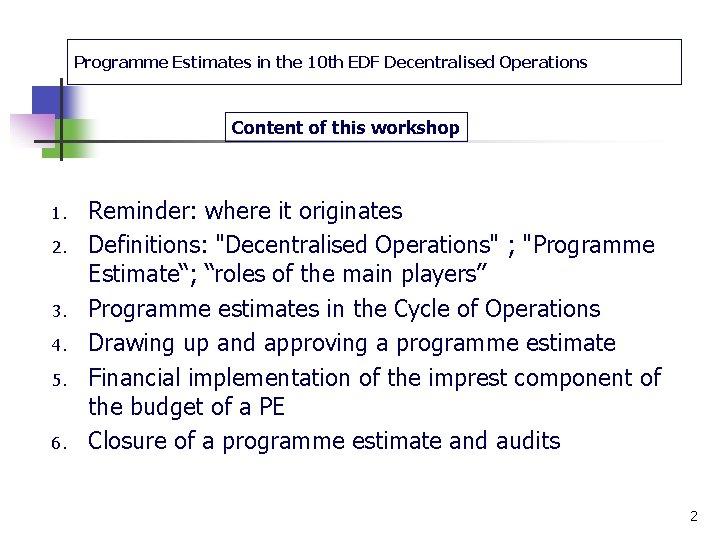 Programme Estimates in the 10 th EDF Decentralised Operations Content of this workshop 1.