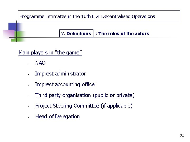 Programme Estimates in the 10 th EDF Decentralised Operations 2. Definitions : The roles