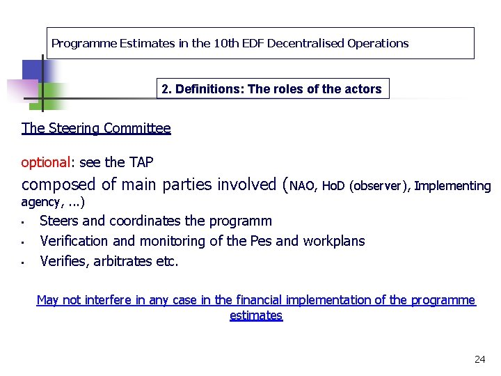 Programme Estimates in the 10 th EDF Decentralised Operations 2. Definitions: The roles of